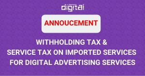 [ANNOUNCEMENT] WITHHOLDING TAX & SERVICE TAX ON IMPORTED SERVICES FOR DIGITAL ADVERTISING SERVICES